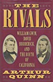 The Rivals: William Gwin, David Broderick, and the Birth of California