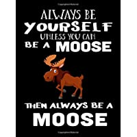 Always Be Yourself Unless You Can Be A Moose Then Always Be A Moose: Notebooks For School (Back To School Notebook, Composition College Ruled)(8.5 x 11)(School Memory Book)(V2)