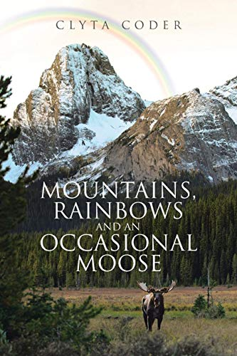 Mountains, Rainbows and an Occasional Moose