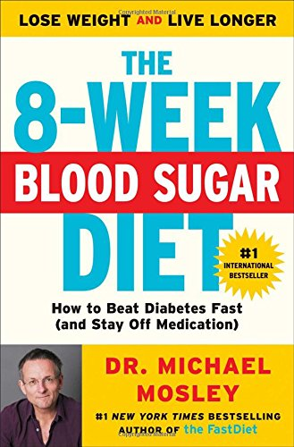 The 8-Week Blood Sugar Diet: How to Beat Diabetes Fast (and Stay Off Medication) [Dr Michael Mosley] (Tapa Blanda)