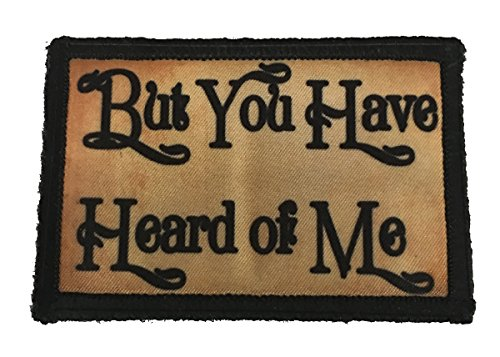 - But You Have Heard of Me Morale Patch. 2x3