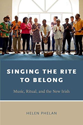Singing the Rite to Belong: Ritual, Music, and the New Irish (Oxford Ritual Studies Series)