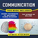 Communication: 2 Manuscripts: Persuasion: The Science of Selling, Persuasion: Secret Techniques to Influence Human Behavior Audiobook by Lewis Fischer Narrated by Michael Goldsmith