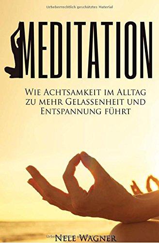 Meditation: Wie Achtsamkeit im Alltag zu mehr Gelassenheit und Entspannung führt