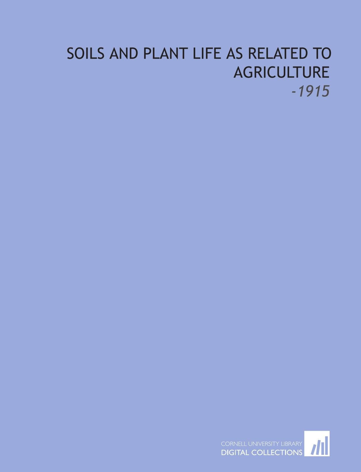 Soils and Plant Life as Related to Agriculture: -1915 PDF