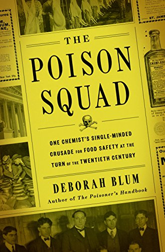 The Poison Squad: One Chemist's Single-Minded Crusade for Food Safety at the Turn of the Twentieth Century (Journal Of The Society Of Chemical Industry)