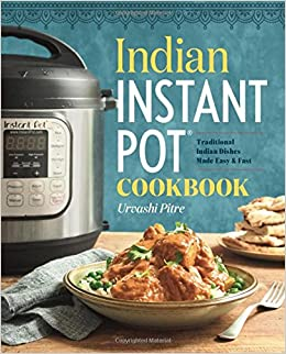Indian instant pot cookbook traditional indian dishes made easy indian instant pot cookbook traditional indian dishes made easy and fast urvashi pitre 9781939754547 amazon books forumfinder Gallery