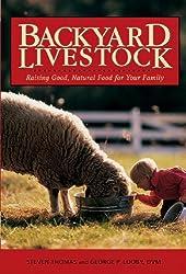 Backyard Livestock: Raising Good, Natural Food for Your Family (Third Edition)