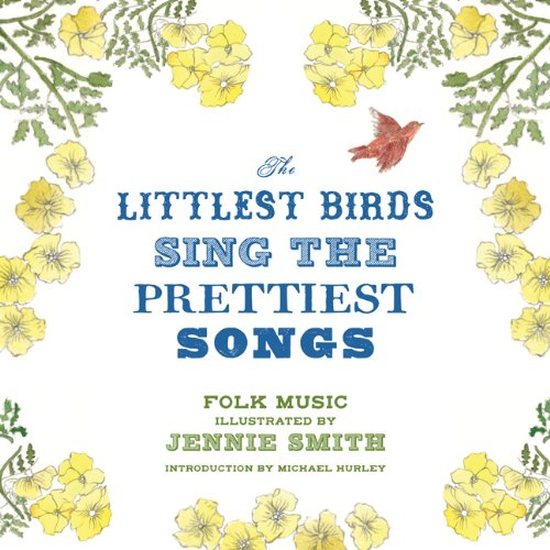 The Littlest Birds Sing the Prettiest Songs: Folk Music Illustrated by Jennie Smith PDF