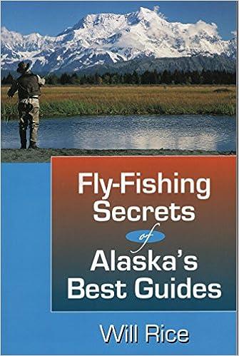 Fly-Fishing Secrets Alaskas Best Guides