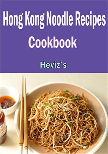 Hong Kong Noodle Recipes :101. Delicious, Nutritious, Low Budget, Mouth watering Hong Kong Noodle Recipes Cookbook by Heviz's