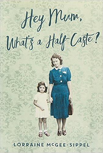 Hey Mum, What's a Half-Caste?