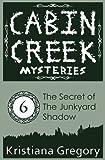 The Secret of the Junkyard Shadow (Cabin Creek Mysteries) (Volume 6)
