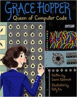 Grace hopper queen of computer code people who shaped our world grace hopper queen of computer code people who shaped our world laurie wallmark katy wu 9781454920007 amazon books fandeluxe Choice Image