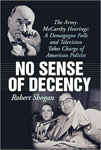No Sense of Decency: The Army-McCarthy Hearings: A Demagogue Falls