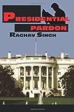 Presidential Pardon, Raghav Singh, 0595294634