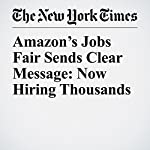 Amazon's Jobs Fair Sends Clear Message: Now Hiring Thousands | Noam Scheiber,Nick Wingfield
