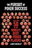 The Pursuit of Poker Success: Learn from 50 of the world's best poker players