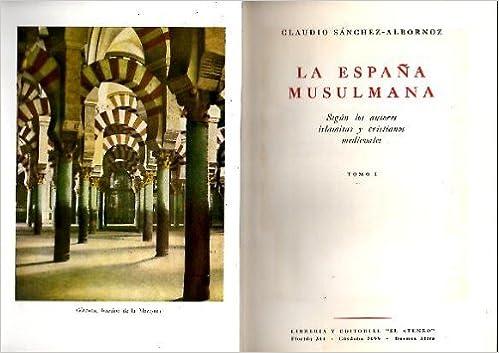LA ESPAÑA MUSULMANA. SEGÚN LOS AUTORES ISLAMITAS Y CRISTIANOS MEDIEVALES. TOMO I.: Amazon.es: Sanchez Albornoz, Claudio: Libros