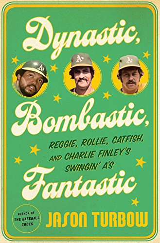 Book Cover: Dynastic, Bombastic, Fantastic: Reggie, Rollie, Catfish, and Charlie Finley's Swingin' A's