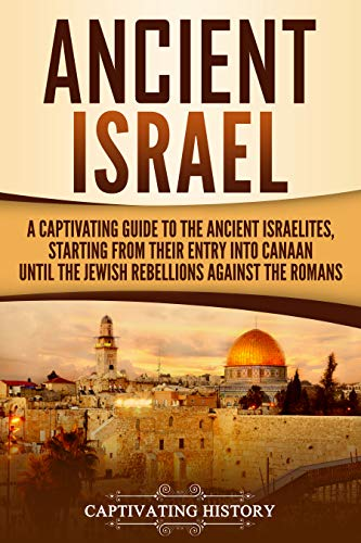 Ring Iron Roman - Ancient Israel: A Captivating Guide to the Ancient Israelites, Starting From their Entry into Canaan Until the Jewish Rebellions against the Romans