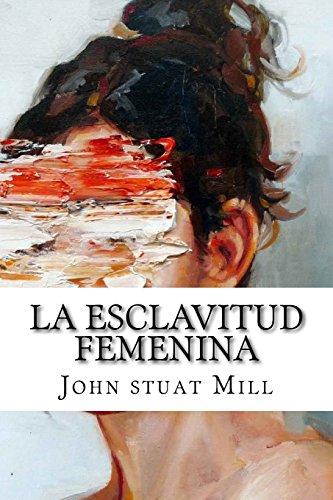 La Esclavitud Femenina (Spanish Edition) [John Stuat Mill] (Tapa Blanda)