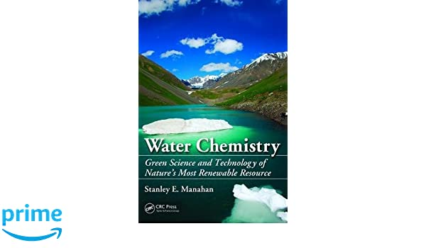 Water Chemistry : Green Science and Technology of Natures Most Renewable Resource