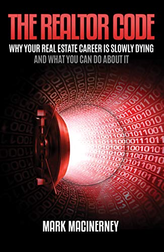 The Realtor Code: Why Your Real Estate Career Is Slowly Dying And What You Can Do About It by [MacInerney, Mark]
