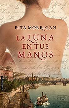 LA LUNA EN TUS MANOS (Spanish Edition) por [Morrigan, Rita]