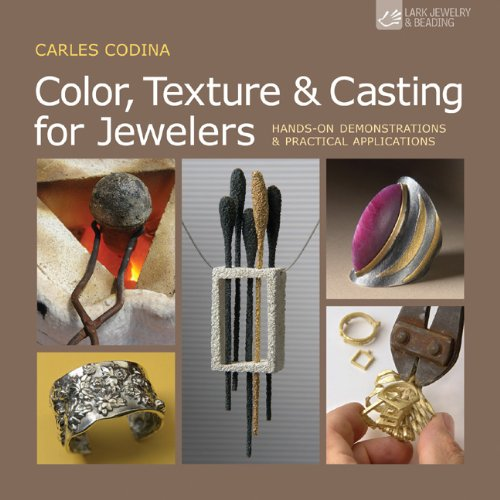 Color, Texture & Casting for Jewelers: Hands-On Demonstrations & Practical Applications (Lark Jewelry & Beading) (Jewelry Casting)