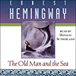 The Old Man and the Sea Audiobook by Ernest Hemingway Narrated by Donald Sutherland