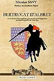 Bertrucat d'Albret: Ou le destin d'un capitaine gascon du roi d'Angleterre pendant la guerre de Cent Ans.