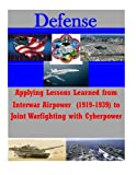 Applying Lessons Learned from Interwar Airpower (1919-1939) to Joint Warfighting with Cyberpower