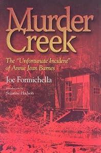 Murder Creek: The 'Unfortunate Incident' That Befell Annie Jean Barnes by Joe Formichella (2007-11-30)
