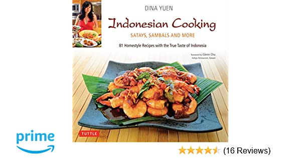 Indonesian cooking satays sambals and more indonesian cookbook indonesian cooking satays sambals and more indonesian cookbook 81 recipes dina yuen glenn chu 9780804841450 amazon books forumfinder Choice Image