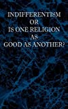 Indifferentism or Is One Religion As Good As Another?, John Maclaughlin and John MacLaughlin, 0981990177