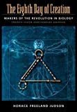 The Eighth Day of Creation: Makers of the Revolution in Biology, 25th Anniversary Edition by Judson, Horace Freeland Expanded Edition [Paperback(1996)]