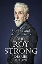 SCENES AND APPARITIONS: THE ROY STRONG DIARIES 1988–2003