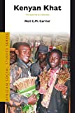 Kenyan Khat : The Social Life of a Stimulant, Carrier, Neil C. M., 9004156593