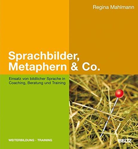Sprachbilder, Metaphern & Co.: Einsatz von bildlicher Sprache in Coaching, Beratung und Training (Beltz Weiterbildung)