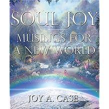 Soul Joy: Musings for A New World