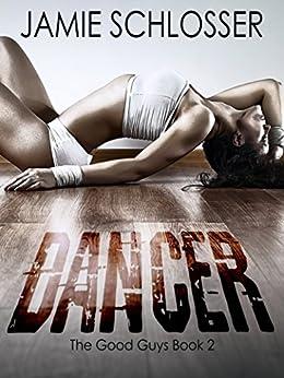 Dancer (The Good Guys Book 2) by [Schlosser, Jamie]
