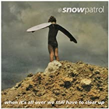 When It's All Over We Still Have to Clear Up by Snow Patrol (2004) Audio CD