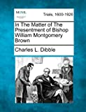In the Matter of the Presentment of Bishop William Montgomery Brown, Charles L. Dibble, 1275070132