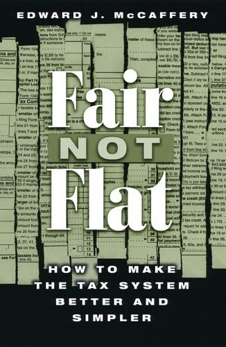 Fair Not Flat: How to Make the Tax System Better and Simpler