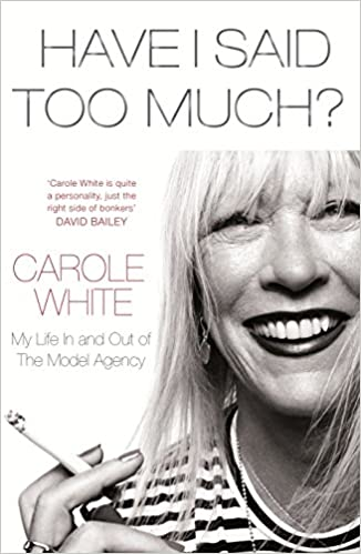 Have I Said Too Much?: My Life In and Out of The Model Agency