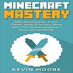 Minecraft: 400+ Amazing Tips, Tricks, Cheats, Seeds & Secrets, Along with the Ultimate Beginners Minecraft Handbook!