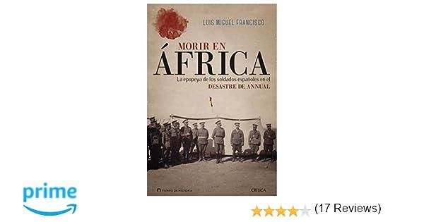 Morir en África: La epopeya de los soldados españoles en el desastre de Annual Tiempo de Historia: Amazon.es: Luis Miguel Francisco: Libros