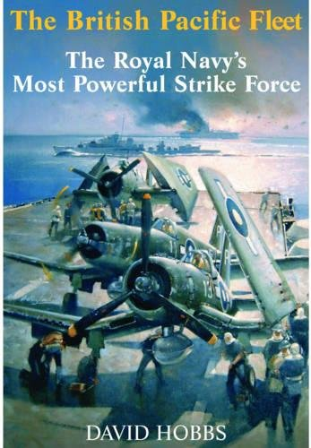 The British Pacific Fleet: The Royal Navy's Most Powerful Strike Force