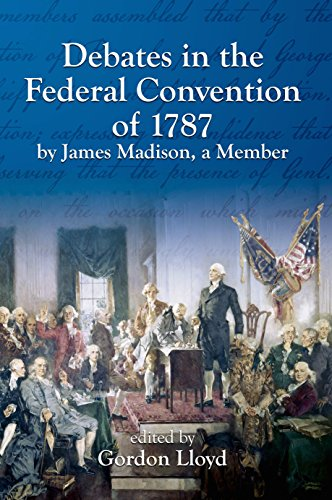 Debates in the Federal Convention of 1787 By James Madison, a Member